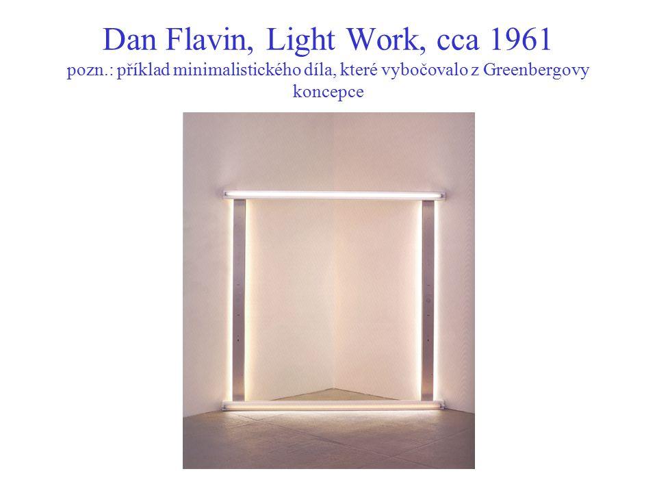 Dan Flavin, Light Work, cca 1961 pozn.: příklad minimalistického díla, které vybočovalo z Greenbergovy koncepce