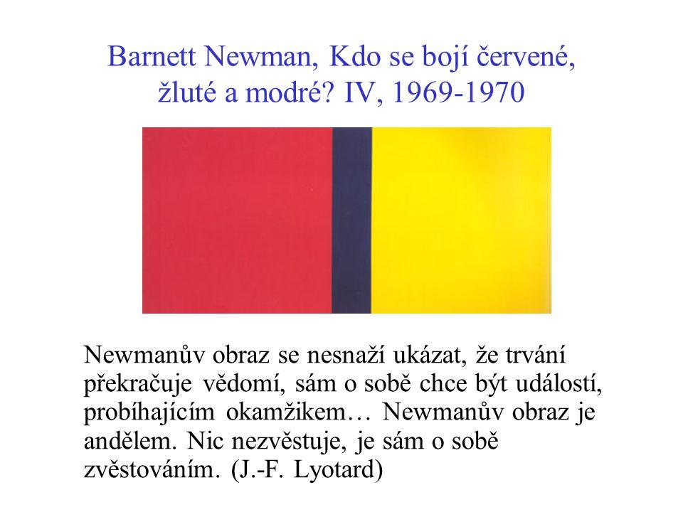 Barnett Newman, Kdo se bojí červené, žluté a modré? IV, 1969-1970 Newmanův obraz se nesnaží ukázat, že trvání překračuje vědomí, sám o sobě chce být u