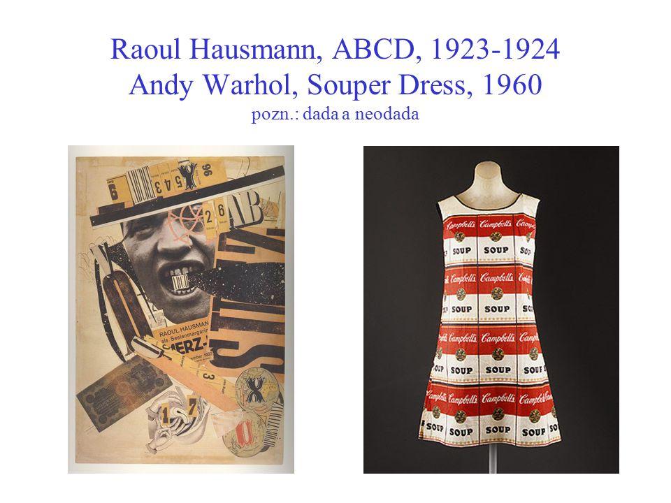 Raoul Hausmann, ABCD, 1923-1924 Andy Warhol, Souper Dress, 1960 pozn.: dada a neodada