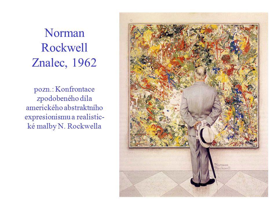 Norman Rockwell Znalec, 1962 pozn.: Konfrontace zpodobeného díla amerického abstraktního expresionismu a realistic- ké malby N. Rockwella