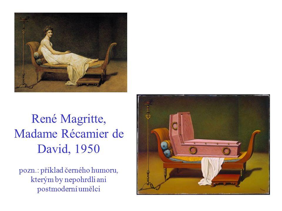 René Magritte, Madame Récamier de David, 1950 pozn.: příklad černého humoru, kterým by nepohrdli ani postmoderní umělci