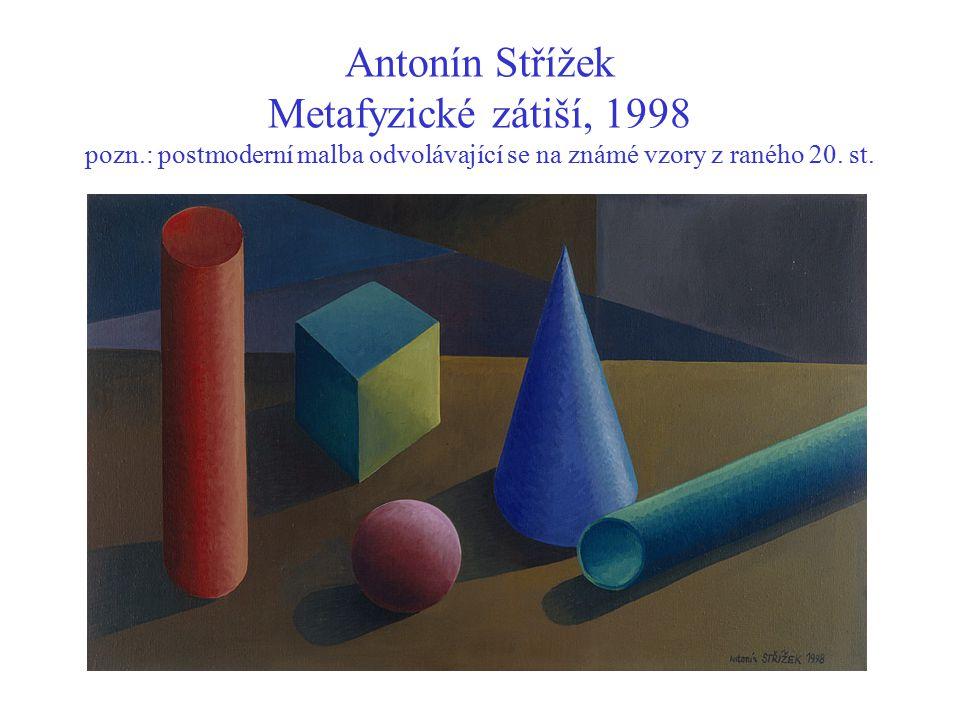 Antonín Střížek Metafyzické zátiší, 1998 pozn.: postmoderní malba odvolávající se na známé vzory z raného 20. st.