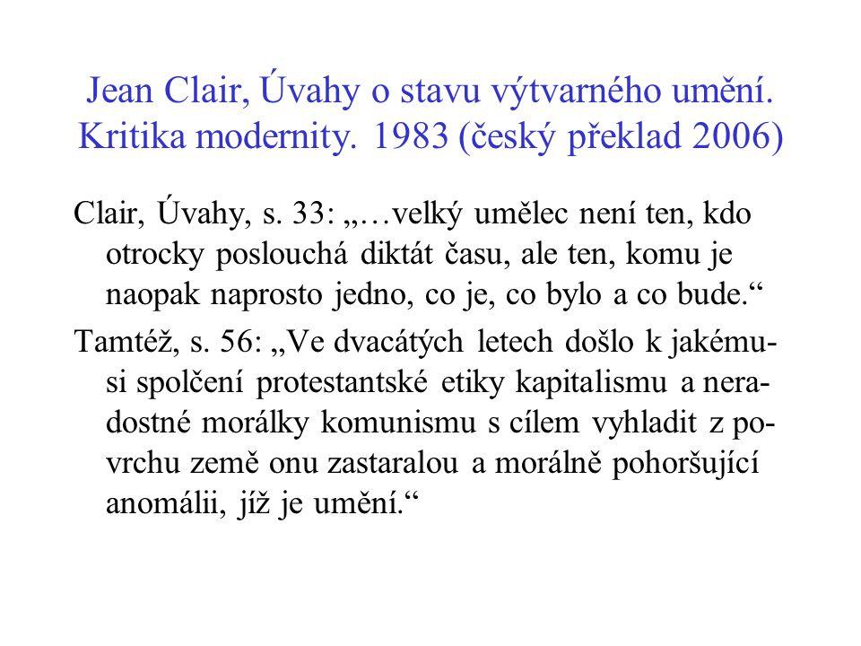 """Jean Clair, Úvahy o stavu výtvarného umění. Kritika modernity. 1983 (český překlad 2006) Clair, Úvahy, s. 33: """"…velký umělec není ten, kdo otrocky pos"""
