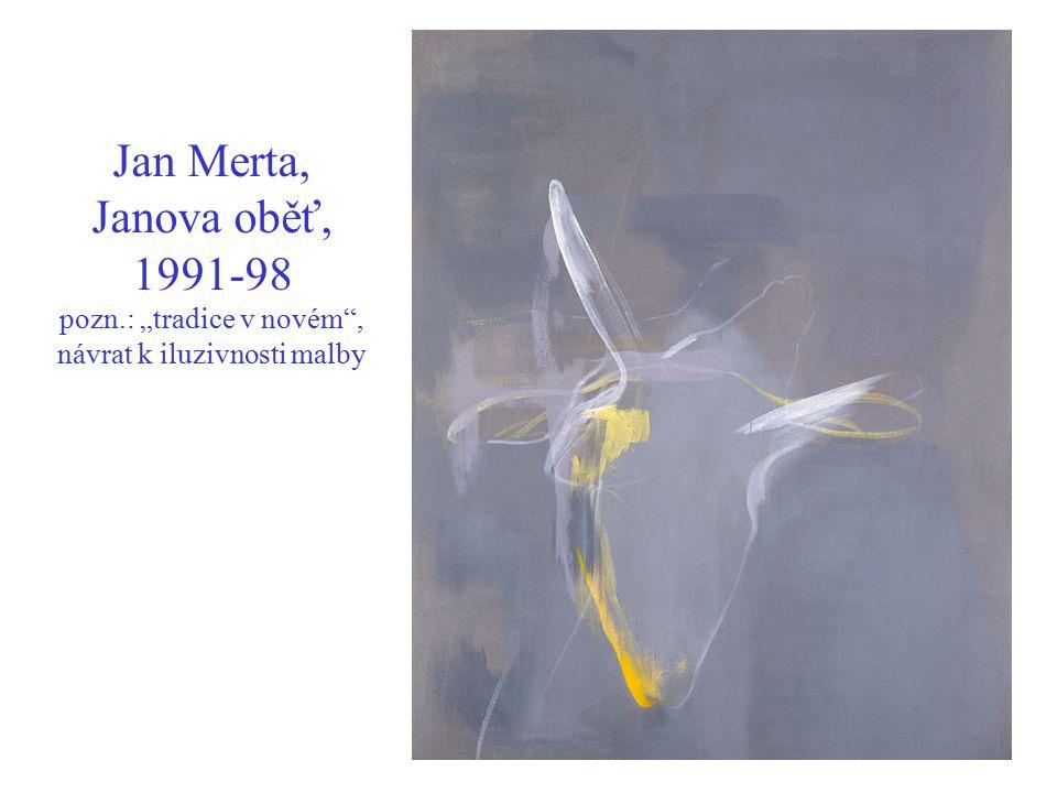 """Jan Merta, Janova oběť, 1991-98 pozn.: """"tradice v novém"""", návrat k iluzivnosti malby"""