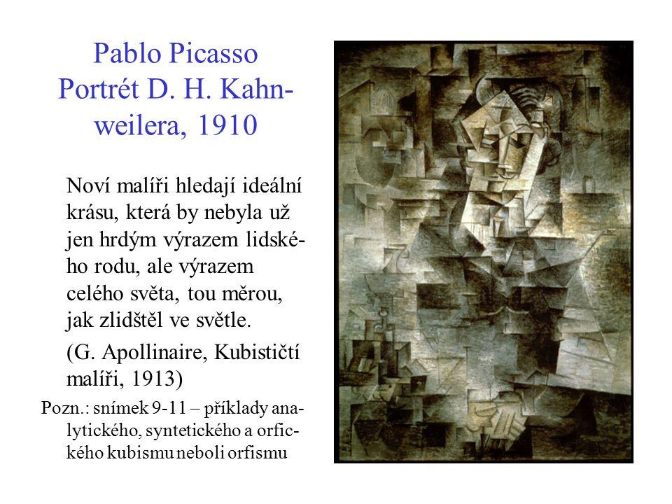 Pablo Picasso Portrét D. H. Kahn- weilera, 1910 Noví malíři hledají ideální krásu, která by nebyla už jen hrdým výrazem lidské- ho rodu, ale výrazem c