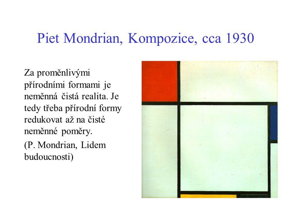 Piet Mondrian, Kompozice, cca 1930 Za proměnlivými přírodními formami je neměnná čistá realita. Je tedy třeba přírodní formy redukovat až na čisté nem