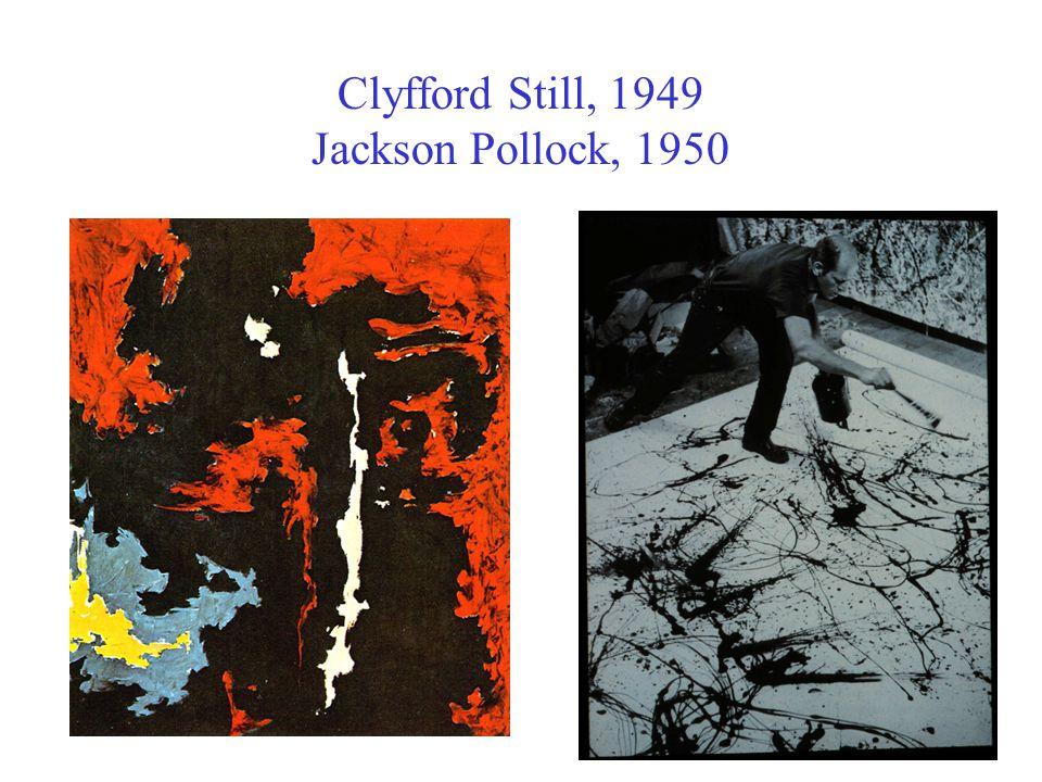 Clyfford Still, 1949 Jackson Pollock, 1950
