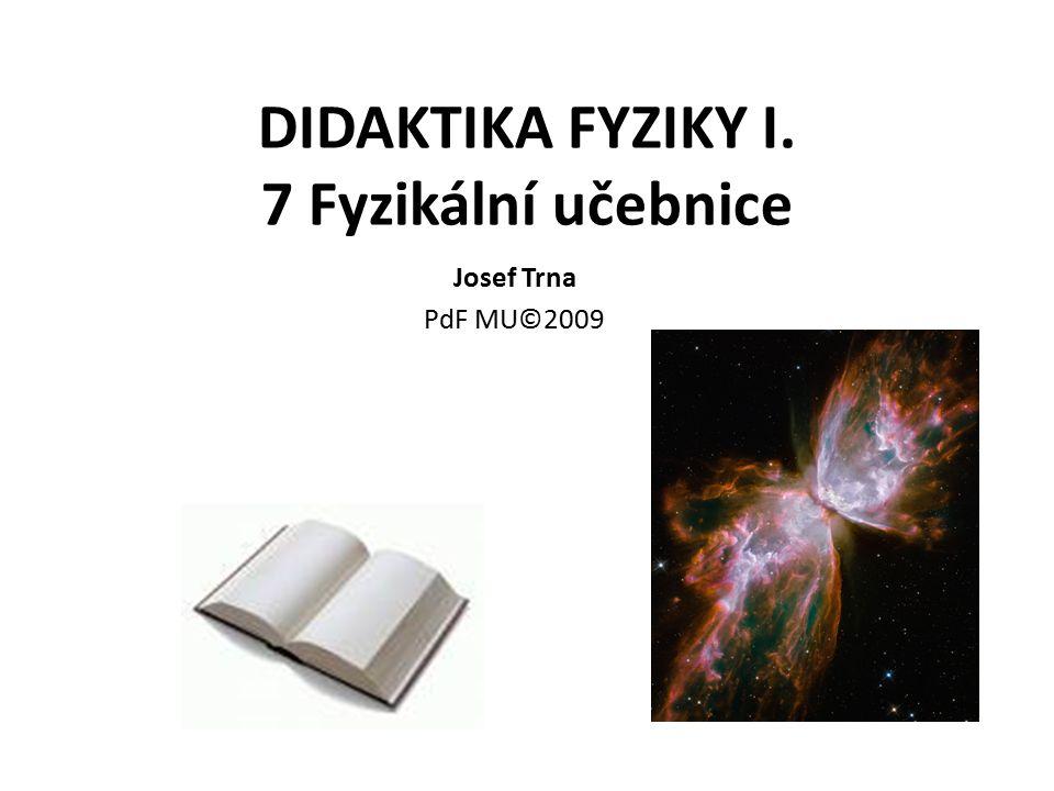DIDAKTIKA FYZIKY I. 7 Fyzikální učebnice Josef Trna PdF MU©2009