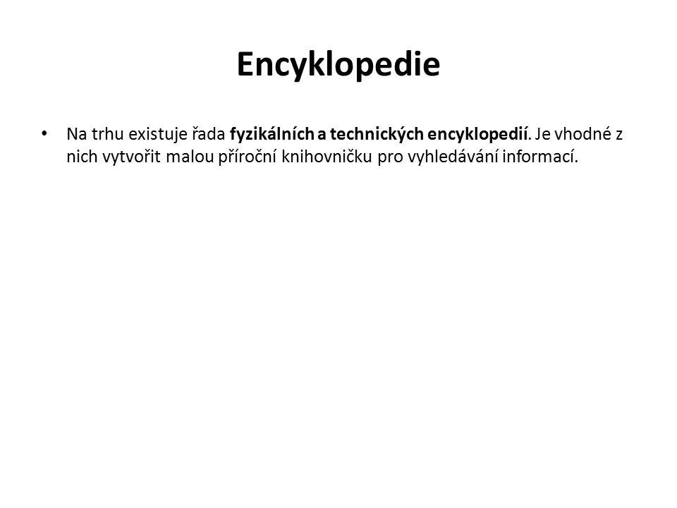 Encyklopedie Na trhu existuje řada fyzikálních a technických encyklopedií. Je vhodné z nich vytvořit malou příroční knihovničku pro vyhledávání inform