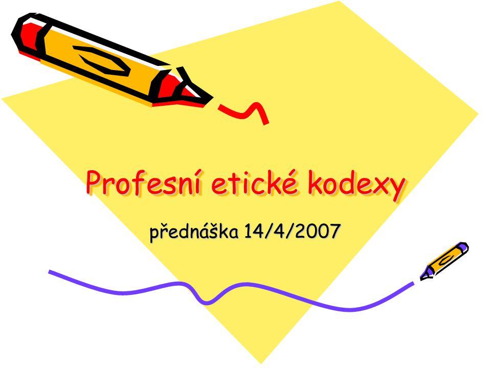 Profesní etické kodexy přednáška 14/4/2007