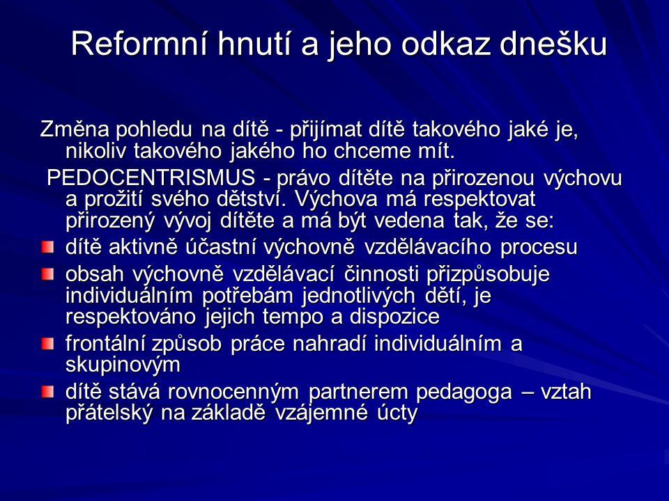 Reformní hnutí a jeho odkaz dnešku Reformní hnutí a jeho odkaz dnešku Změna pohledu na dítě - přijímat dítě takového jaké je, nikoliv takového jakého ho chceme mít.