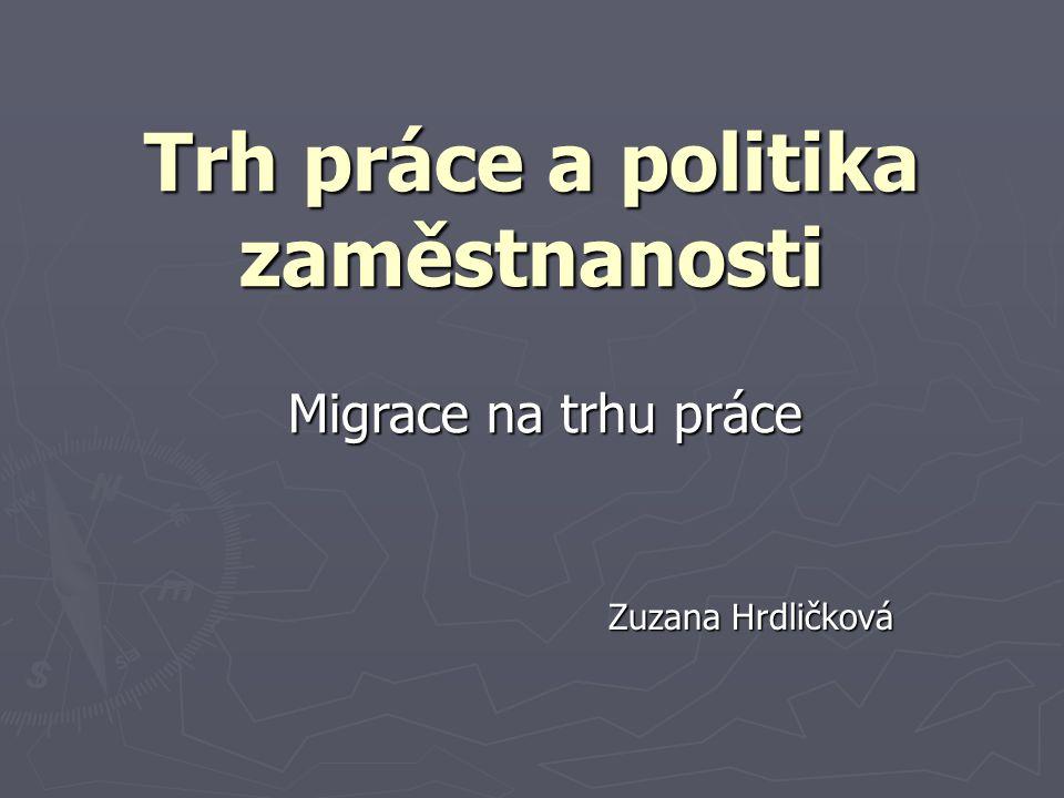 Trh práce a politika zaměstnanosti Zuzana Hrdličková Migrace na trhu práce