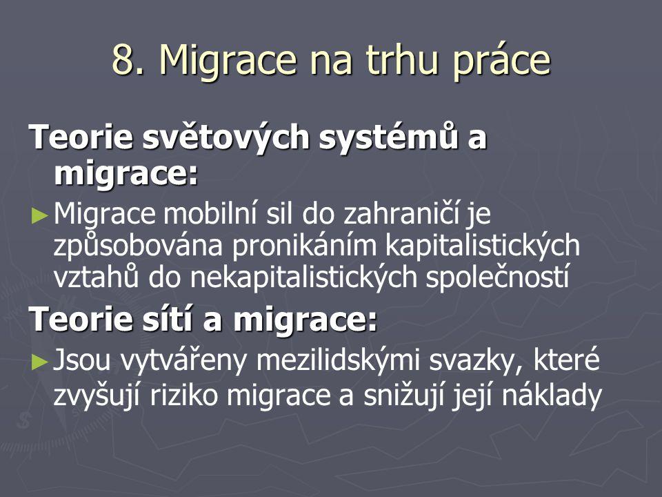 8. Migrace na trhu práce Teorie světových systémů a migrace: ► ► Migrace mobilní sil do zahraničí je způsobována pronikáním kapitalistických vztahů do