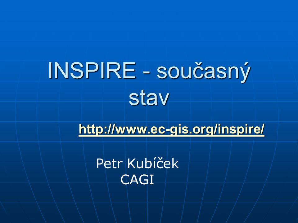 INSPIRE - současný stav http://www.ec-gis.org/inspire/ Petr Kubíček CAGI