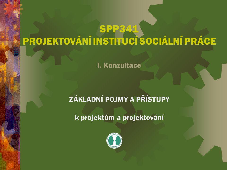 SPP341 PROJEKTOVÁNÍ INSTITUCÍ SOCIÁLNÍ PRÁCE I.