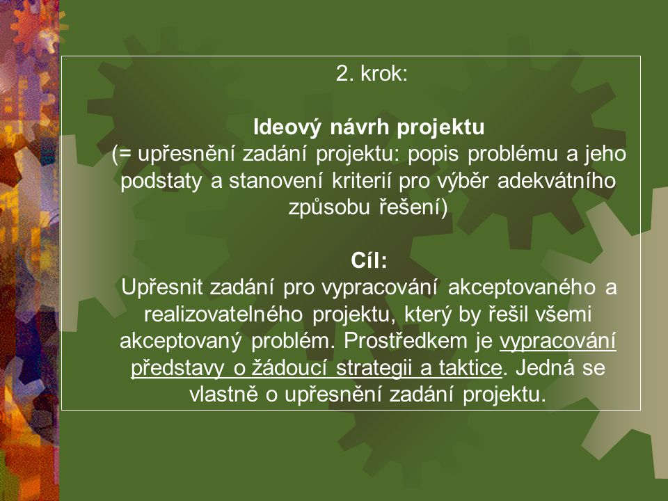 2. krok: Ideový návrh projektu (= upřesnění zadání projektu: popis problému a jeho podstaty a stanovení kriterií pro výběr adekvátního způsobu řešení)