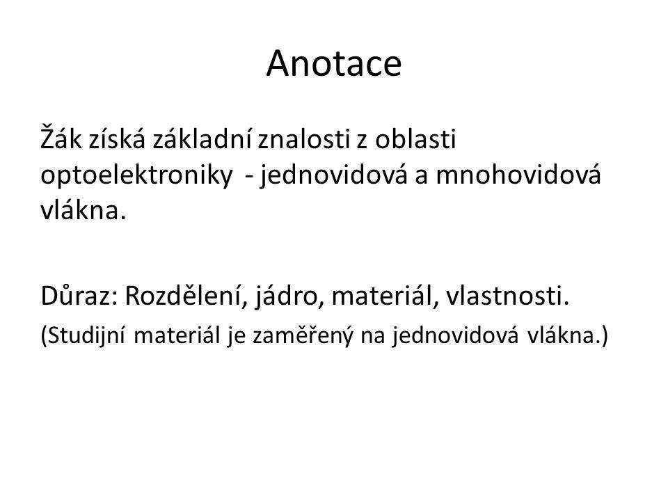 Anotace Žák získá základní znalosti z oblasti optoelektroniky - jednovidová a mnohovidová vlákna.
