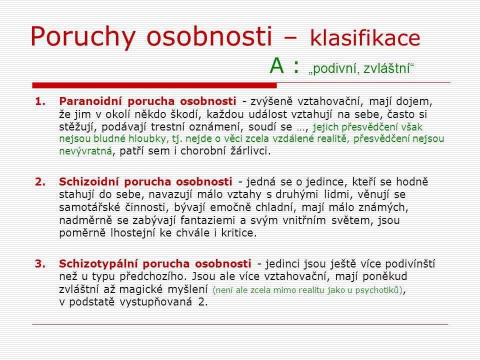 """Poruchy osobnosti – klasifikace A : """"podivní, zvláštní"""" 1.Paranoidní porucha osobnosti - zvýšeně vztahovační, mají dojem, že jim v okolí někdo škodí,"""