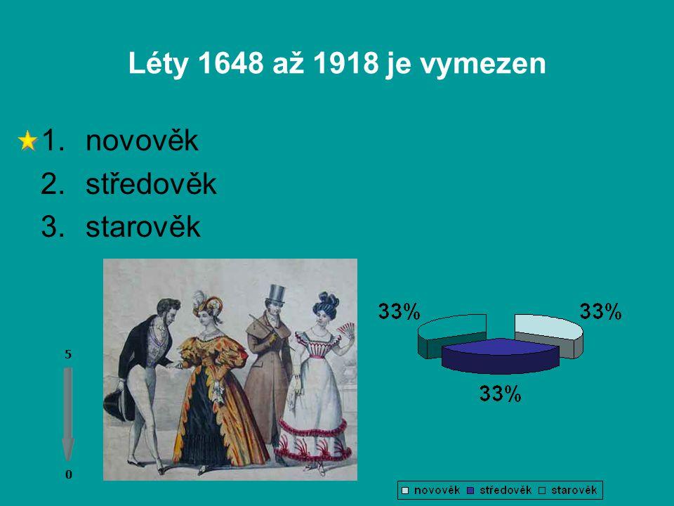 Léty 1648 až 1918 je vymezen 0 0 5 1.novověk 2.středověk 3.starověk