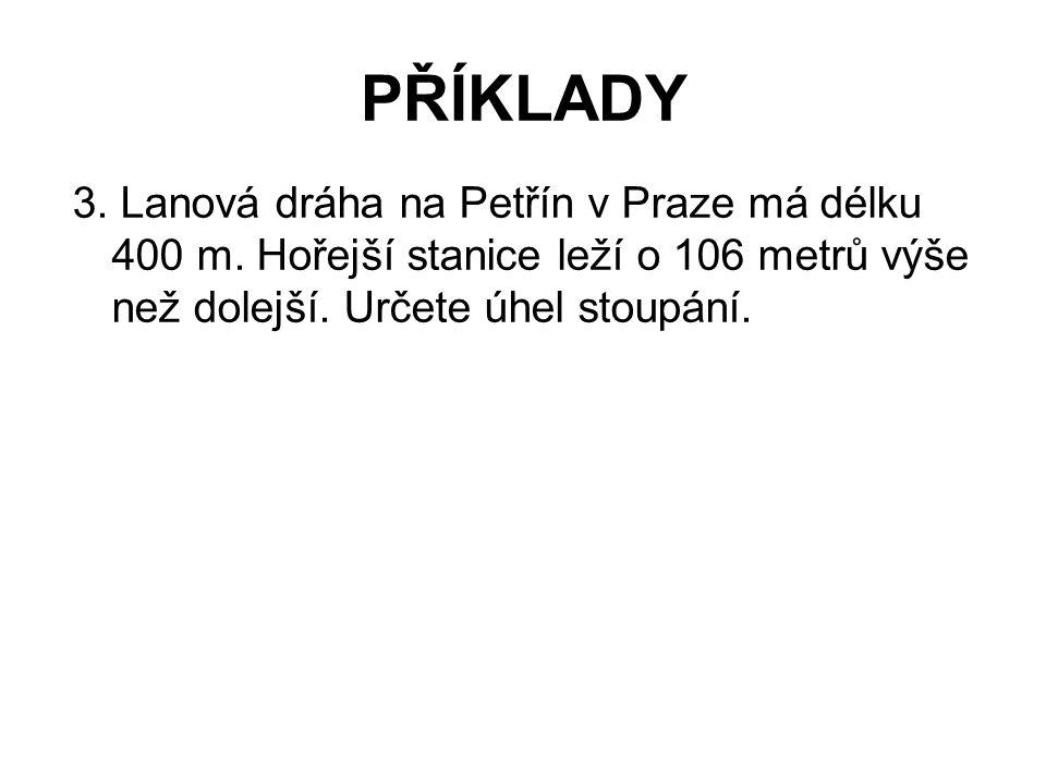 PŘÍKLADY 3.Lanová dráha na Petřín v Praze má délku 400 m.