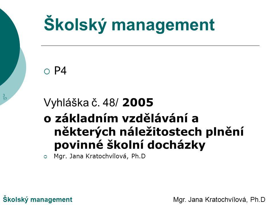 Mgr. Jana Kratochvílová, Ph.DŠkolský management P4P4 Vyhláška č.