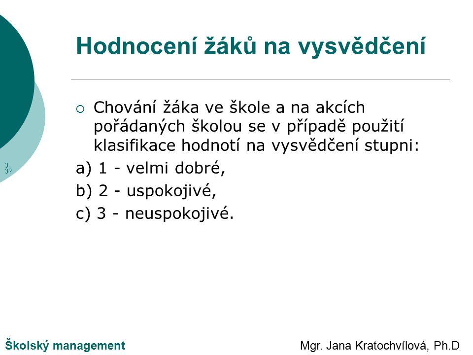 Mgr. Jana Kratochvílová, Ph.DŠkolský management Hodnocení žáků na vysvědčení  Chování žáka ve škole a na akcích pořádaných školou se v případě použit