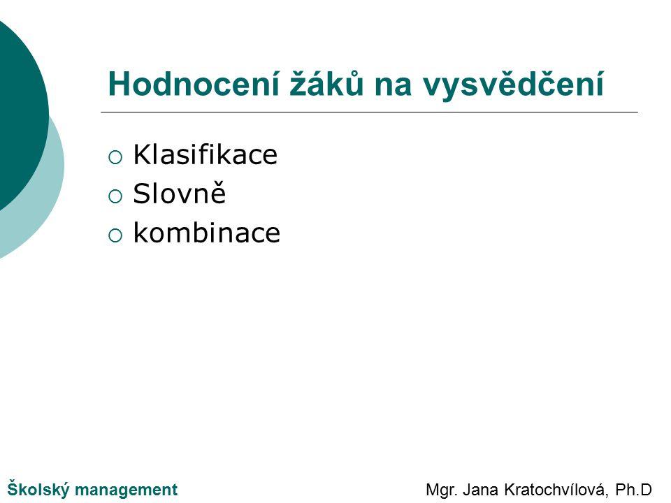 Mgr. Jana Kratochvílová, Ph.DŠkolský management Hodnocení žáků na vysvědčení  Klasifikace  Slovně  kombinace