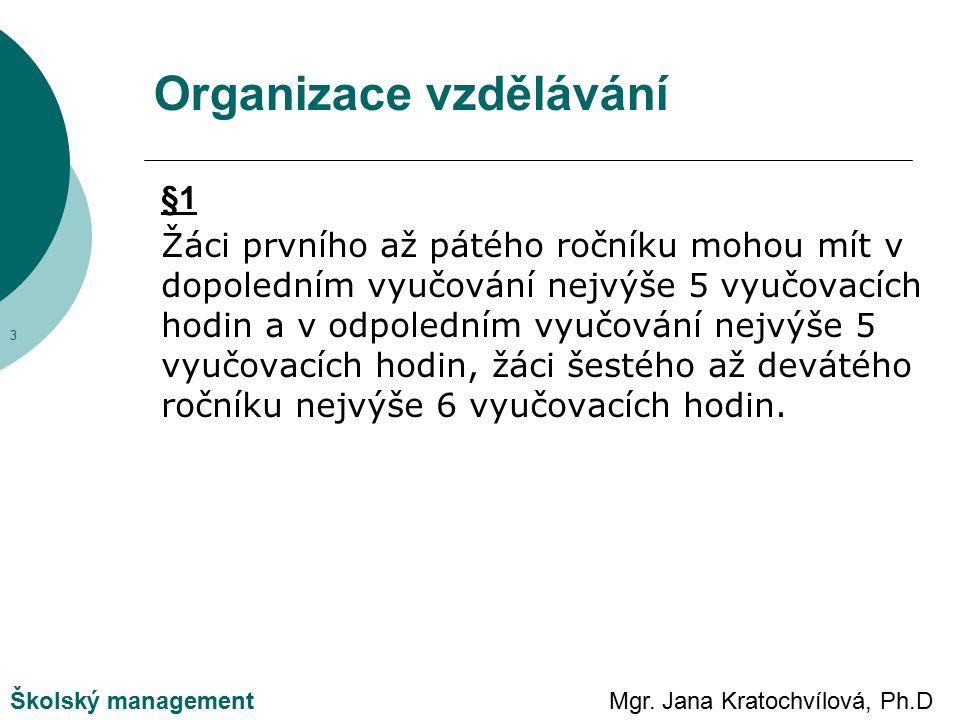Mgr. Jana Kratochvílová, Ph.DŠkolský management Organizace vzdělávání §1 Žáci prvního až pátého ročníku mohou mít v dopoledním vyučování nejvýše 5 vyu