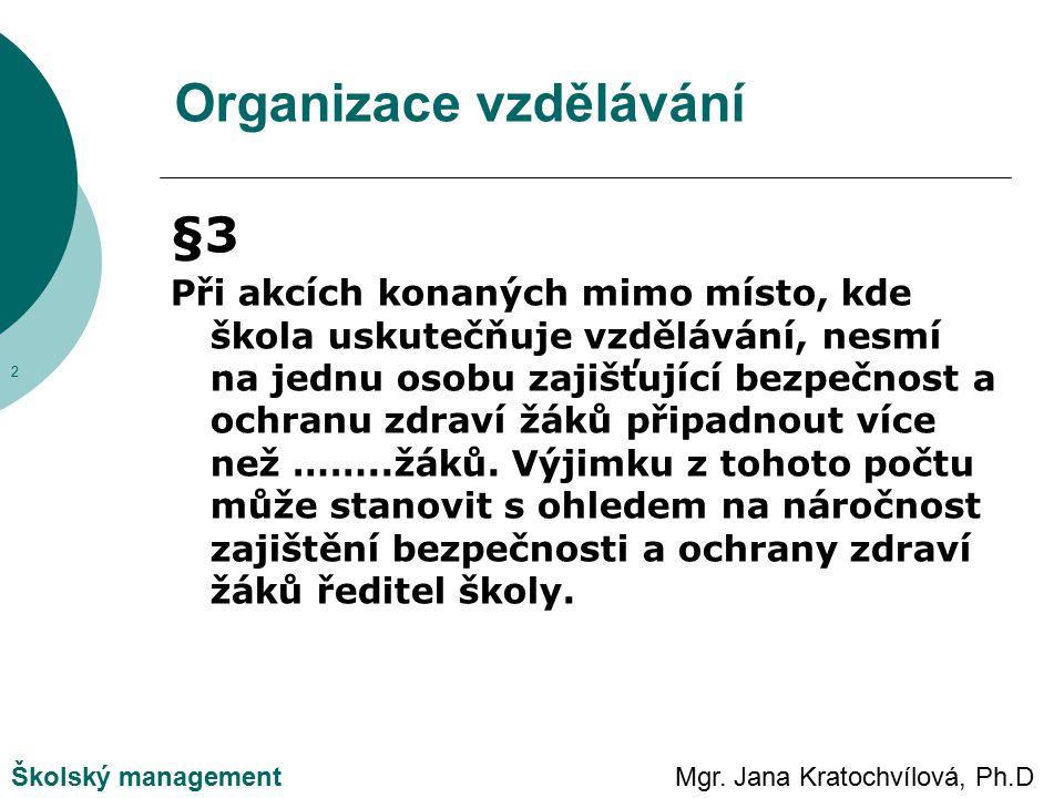 Mgr. Jana Kratochvílová, Ph.DŠkolský management Organizace vzdělávání §3 Při akcích konaných mimo místo, kde škola uskutečňuje vzdělávání, nesmí na je