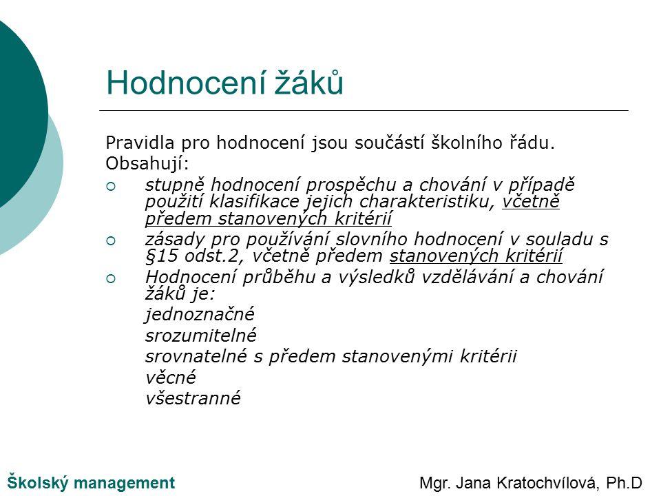 Mgr. Jana Kratochvílová, Ph.DŠkolský management Hodnocení žáků Pravidla pro hodnocení jsou součástí školního řádu. Obsahují:  stupně hodnocení prospě