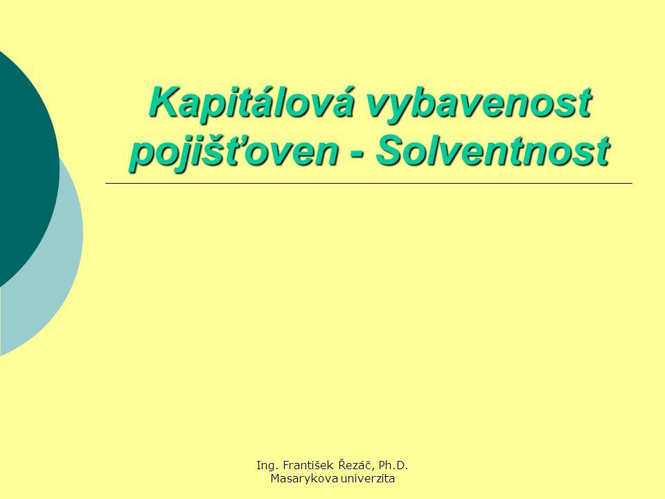 Ing. František Řezáč, Ph.D. Masarykova univerzita Kapitálová vybavenost pojišťoven - Solventnost