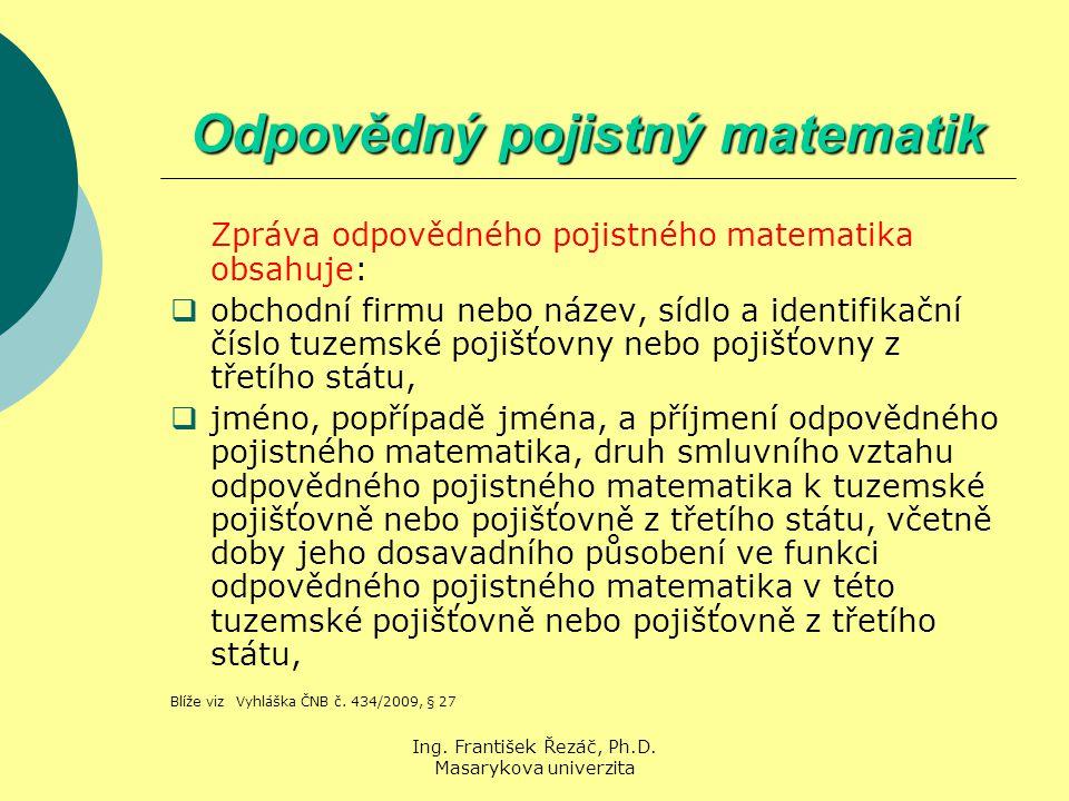 Ing. František Řezáč, Ph.D. Masarykova univerzita Odpovědný pojistný matematik Zpráva odpovědného pojistného matematika obsahuje:  obchodní firmu neb