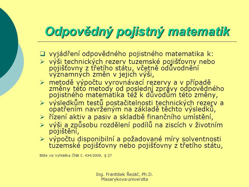 Ing. František Řezáč, Ph.D. Masarykova univerzita Odpovědný pojistný matematik  vyjádření odpovědného pojistného matematika k:  výši technických rez