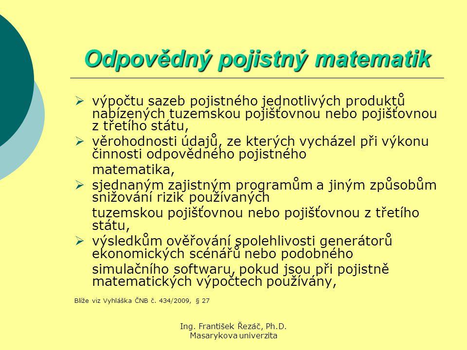 Ing. František Řezáč, Ph.D. Masarykova univerzita Odpovědný pojistný matematik  výpočtu sazeb pojistného jednotlivých produktů nabízených tuzemskou p