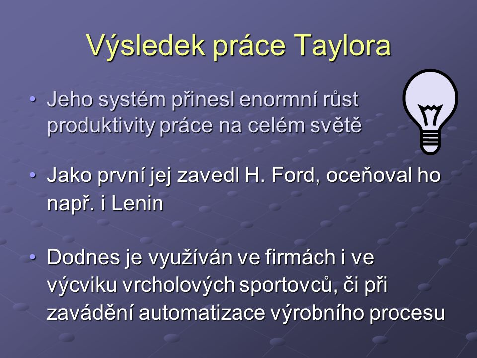 Výsledek práce Taylora Jeho systém přinesl enormní růst produktivity práce na celém světěJeho systém přinesl enormní růst produktivity práce na celém světě Jako první jej zavedl H.