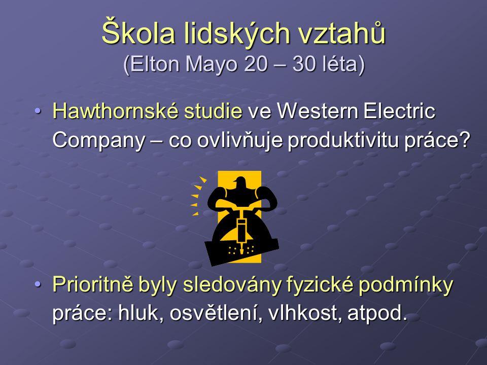 Škola lidských vztahů (Elton Mayo 20 – 30 léta) Hawthornské studie ve Western Electric Company – co ovlivňuje produktivitu práce?Hawthornské studie ve Western Electric Company – co ovlivňuje produktivitu práce.