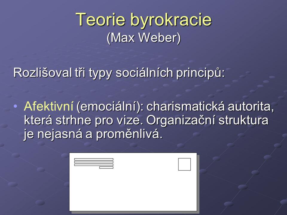 Teorie byrokracie (Max Weber) Rozlišoval tři typy sociálních principů: (emociální): charismatická autorita, která strhne pro vize.