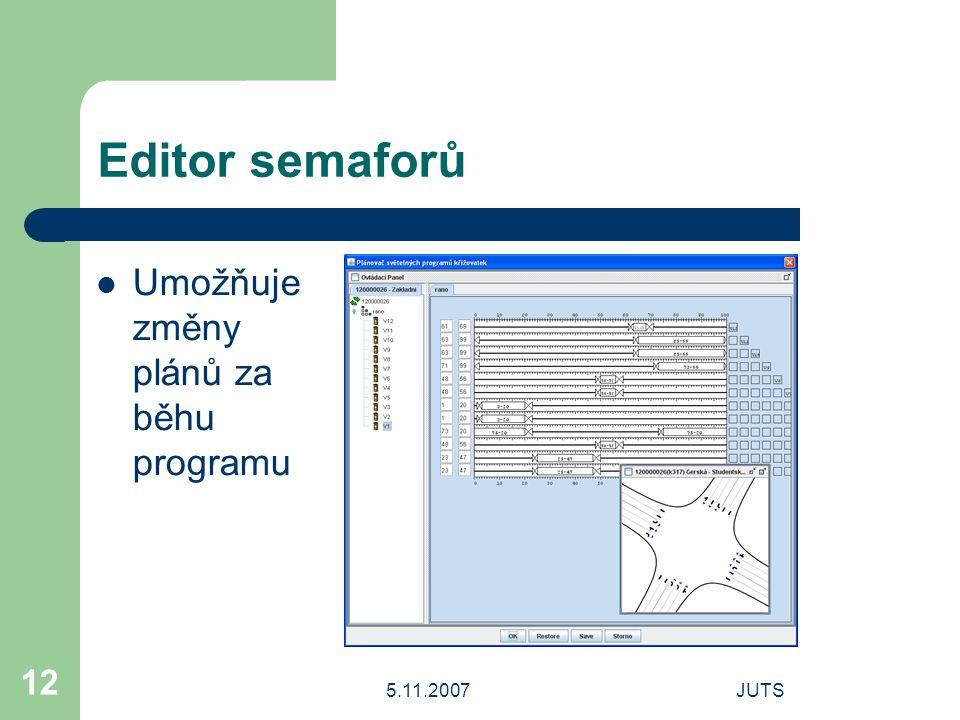 5.11.2007JUTS 12 Editor semaforů Umožňuje změny plánů za běhu programu