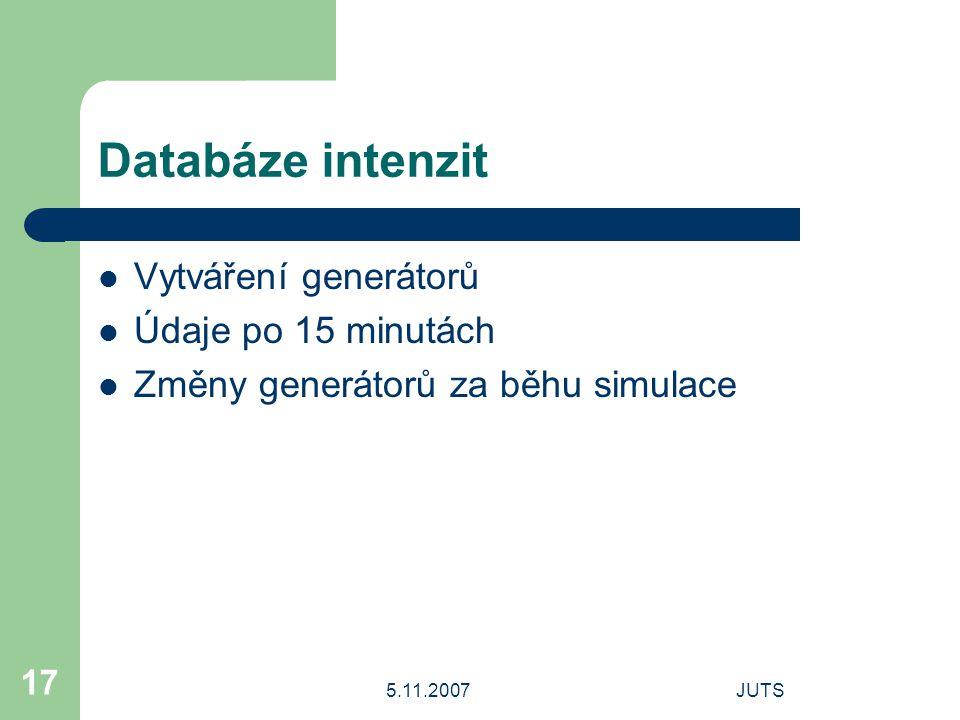 5.11.2007JUTS 17 Databáze intenzit Vytváření generátorů Údaje po 15 minutách Změny generátorů za běhu simulace