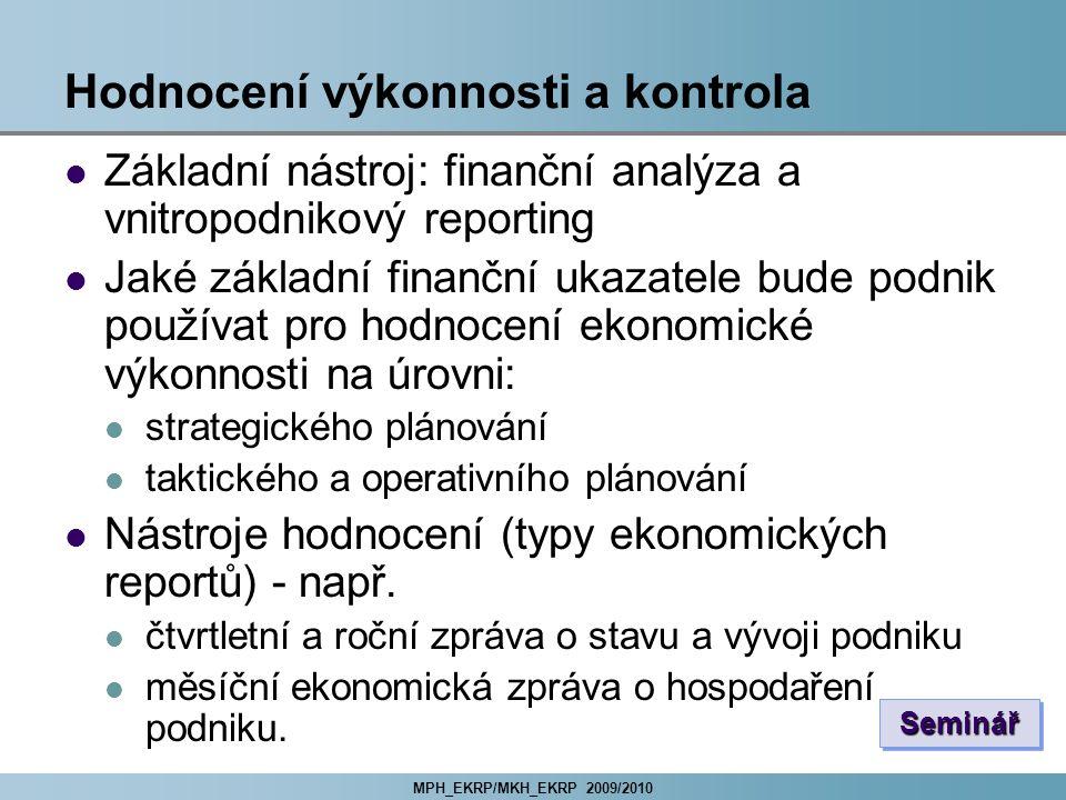 MPH_EKRP/MKH_EKRP 2009/2010 Hodnocení výkonnosti a kontrola Základní nástroj: finanční analýza a vnitropodnikový reporting Jaké základní finanční ukaz