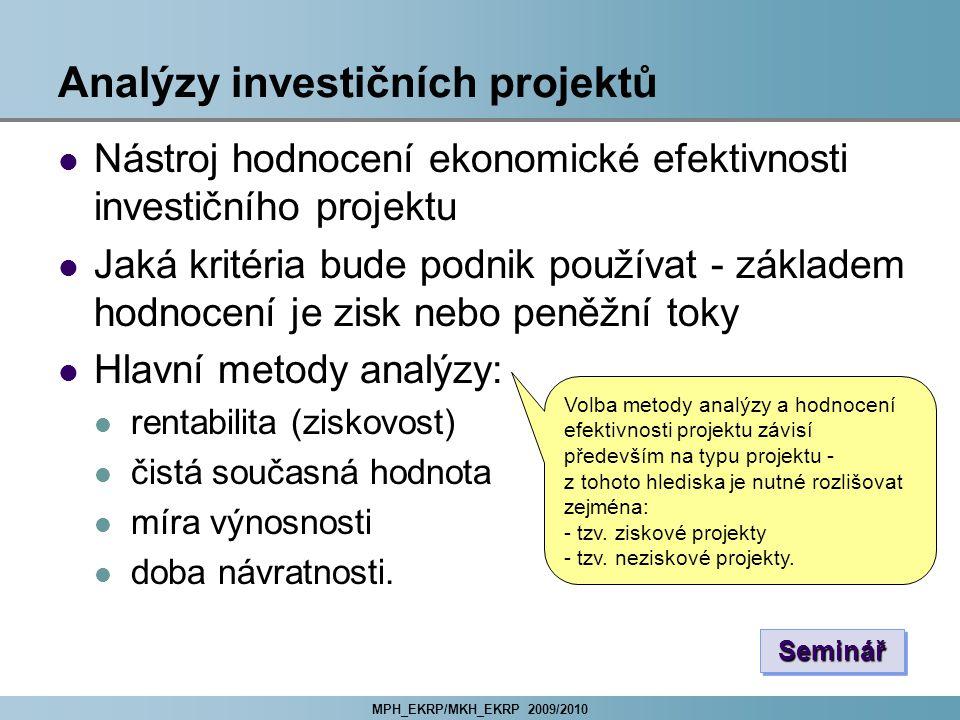 MPH_EKRP/MKH_EKRP 2009/2010 Analýzy investičních projektů Nástroj hodnocení ekonomické efektivnosti investičního projektu Jaká kritéria bude podnik po