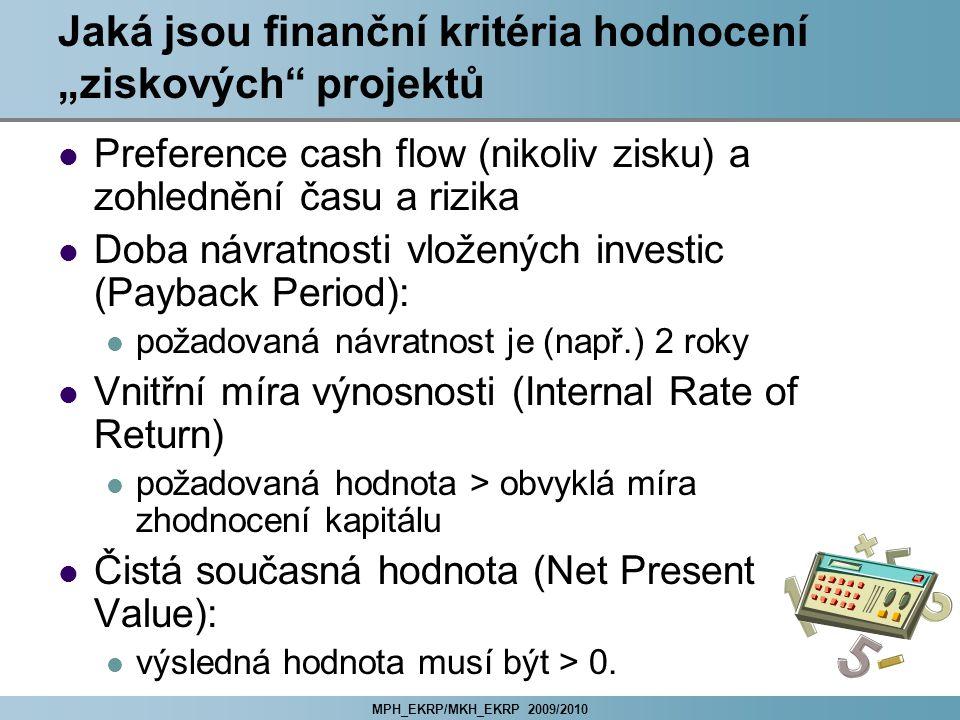"""MPH_EKRP/MKH_EKRP 2009/2010 Jaká jsou finanční kritéria hodnocení """"ziskových"""" projektů Preference cash flow (nikoliv zisku) a zohlednění času a rizika"""