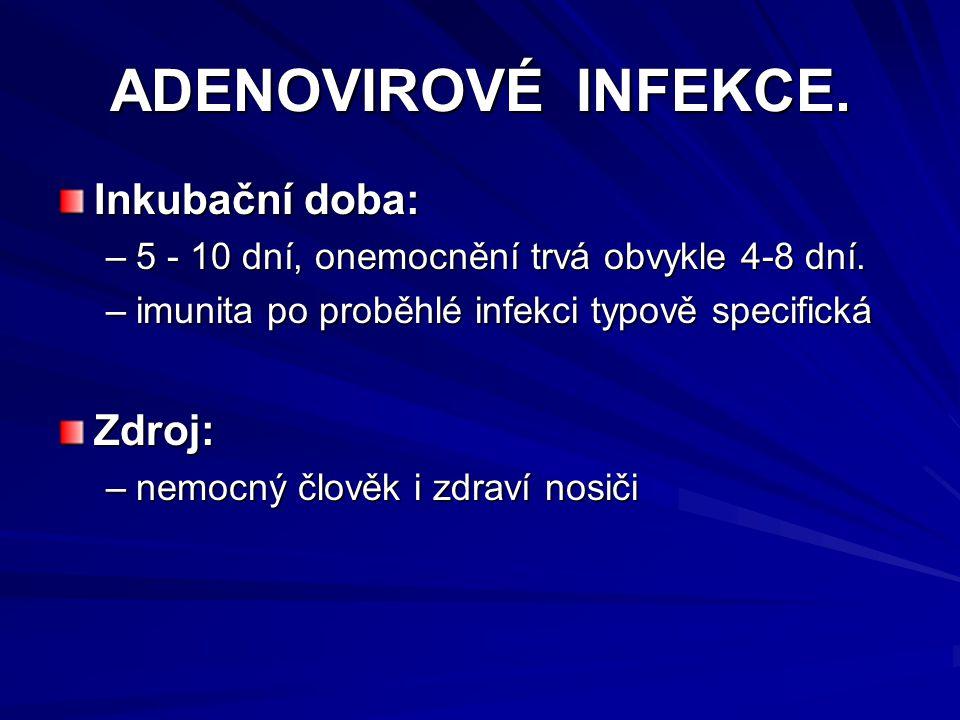 ADENOVIROVÉ INFEKCE. Inkubační doba: –5 - 10 dní, onemocnění trvá obvykle 4-8 dní. –imunita po proběhlé infekci typově specifická Zdroj: –nemocný člov