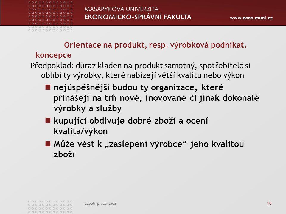 www.econ.muni.cz Zápatí prezentace 10 Orientace na produkt, resp. výrobková podnikat. koncepce Předpoklad: důraz kladen na produkt samotný, spotřebite