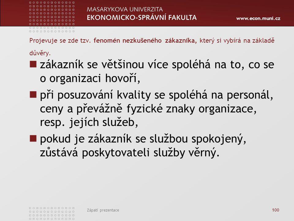 www.econ.muni.cz Zápatí prezentace 100 Projevuje se zde tzv. fenomén nezkušeného zákazníka, který si vybírá na základě důvěry. zákazník se většinou ví