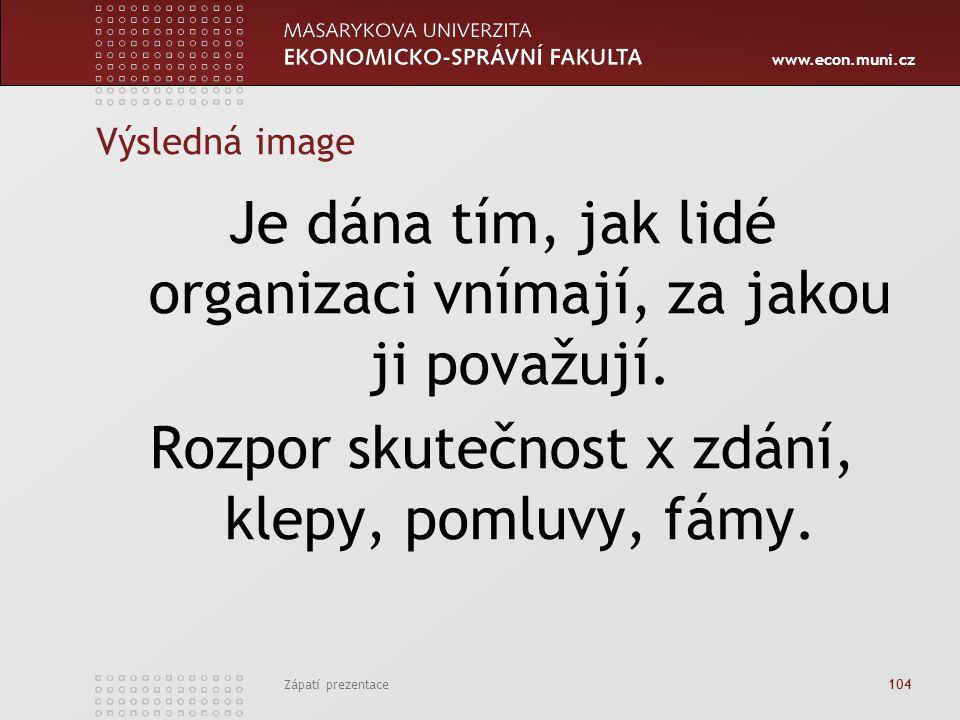 www.econ.muni.cz Zápatí prezentace 104 Výsledná image Je dána tím, jak lidé organizaci vnímají, za jakou ji považují. Rozpor skutečnost x zdání, klepy
