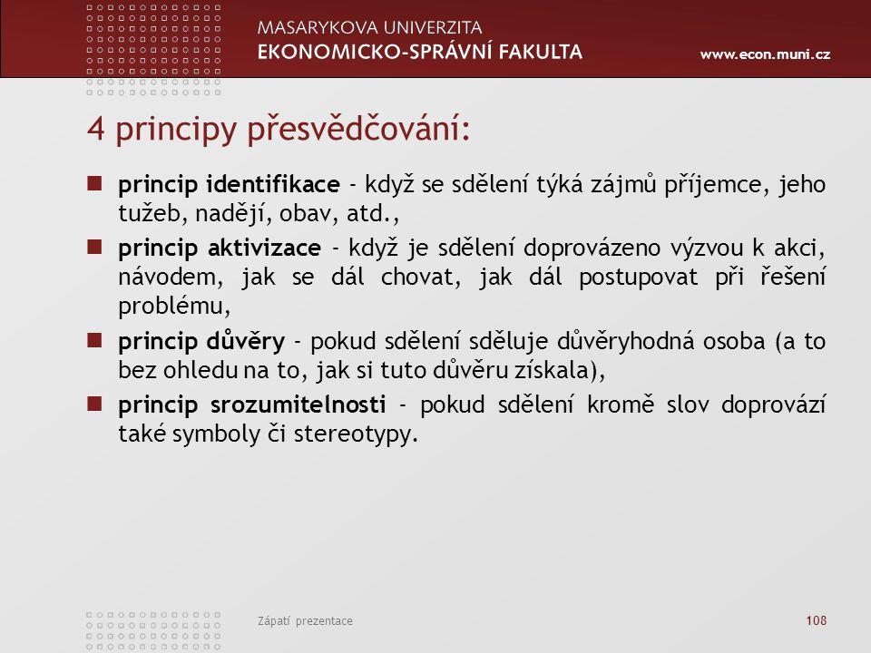 www.econ.muni.cz Zápatí prezentace 108 4 principy přesvědčování: princip identifikace - když se sdělení týká zájmů příjemce, jeho tužeb, nadějí, obav,