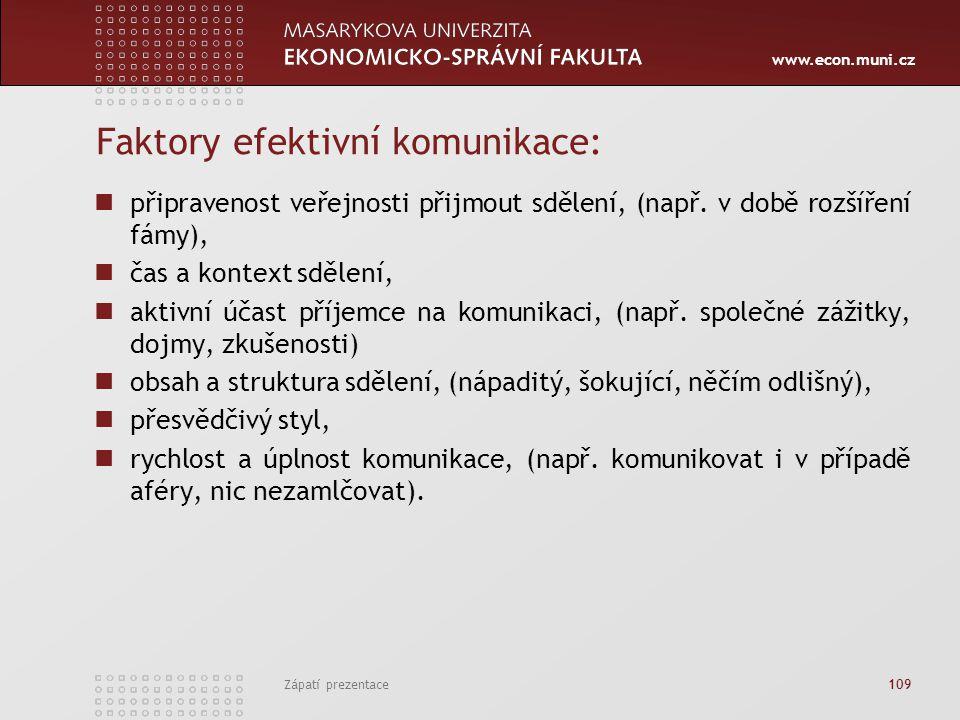 www.econ.muni.cz Zápatí prezentace 109 Faktory efektivní komunikace: připravenost veřejnosti přijmout sdělení, (např. v době rozšíření fámy), čas a ko