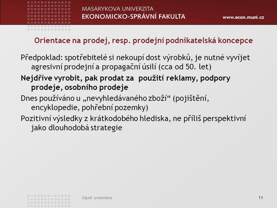 www.econ.muni.cz Zápatí prezentace 11 Orientace na prodej, resp. prodejní podnikatelská koncepce Předpoklad: spotřebitelé si nekoupí dost výrobků, je
