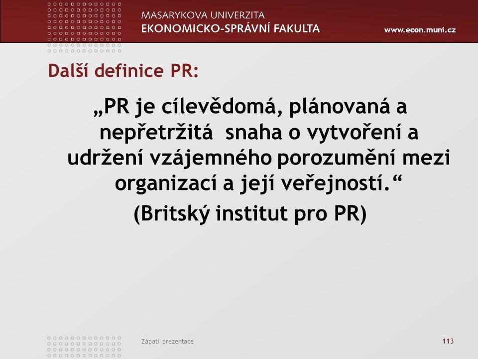 """www.econ.muni.cz Zápatí prezentace 113 Další definice PR: """"PR je cílevědomá, plánovaná a nepřetržitá snaha o vytvoření a udržení vzájemného porozumění"""